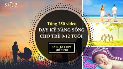 Tặng 250 video dạy kỹ năng cho trẻ từ 0-12 tuổi