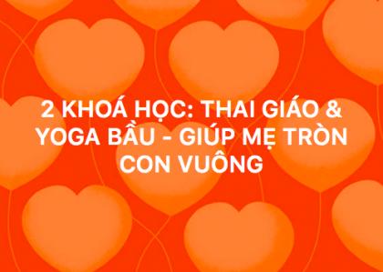 Thai Giáo & Yoga Bầu - Giúp mẹ tròn con vuông