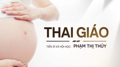 Thai Giáo - Phát triển trí tuệ và cảm xúc cho con từ trong bụng mẹ - TS Phạm Thị Thuý