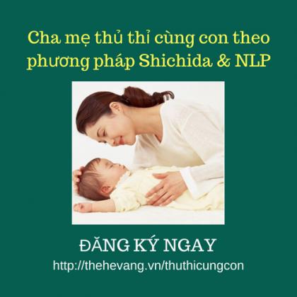 Cha Mẹ Thủ Thỉ Cùng Con Theo Phương Pháp Shichida & NLP